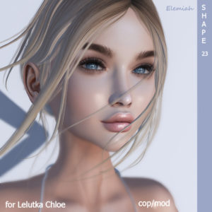 Elemiah - shape 23 - for Lelutka Chloe